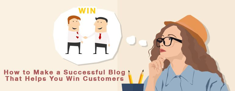 How to Make a Successful Blog That Helps You Win Customers