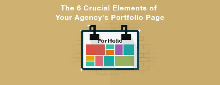 The 6 Crucial Elements of Your Agency's Portfolio Page
