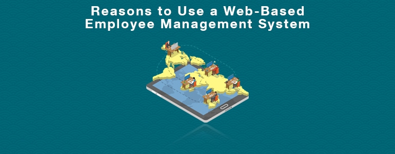 Reasons to Use a Web-Based Employee Management System