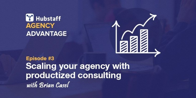 Agency Advantage 3 – Brian Casel on Scaling Your Agency with Productized Consulting