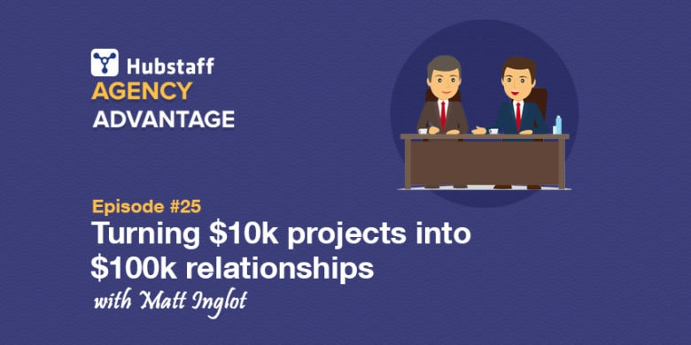 Agency Advantage 25: Matt Inglot on Turning k projects into 0k relationships