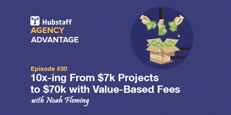 Agency Advantage 30: Noah Fleming on 10x-ing From k Projects to k with Value-Based Fees
