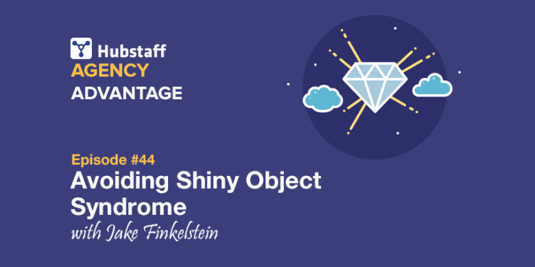 Agency Advantage 44: Jake Finkelstein on Avoiding Shiny Object Syndrome